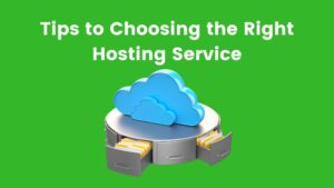 Tips to Choosing the Right Hosting Service